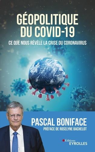 Géopolitique du Covid-19  : Ce que nous révèle la crise du coronavirus