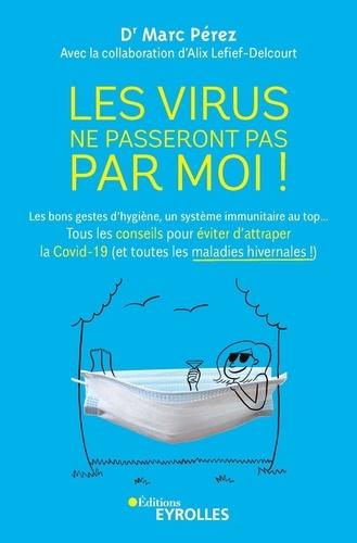Les virus ne passeront pas par moi !  : Les bons gestes d'hygiène, un système immunitaire au top... Tous les conseils pour éviter d'attraper la Covid-19 (et toutes les maladies hivernales !)