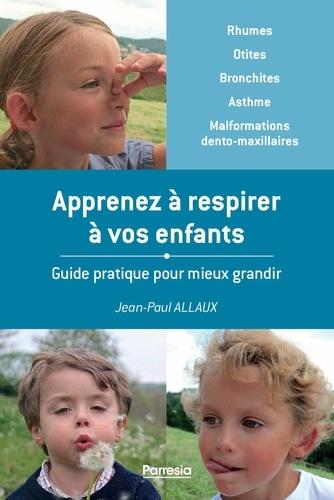 Apprenez à respirer à vos enfants  : Guide pratique pour mieux grandir
