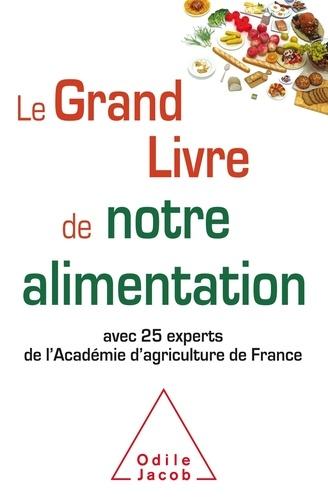 Le Grand Livre de notre alimentation  : avec 25 experts de l'Académie d'agriculture de France