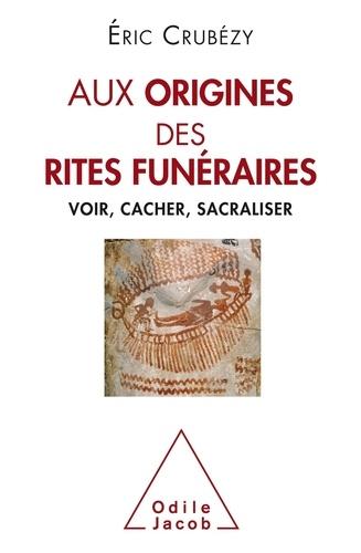 Aux origines des rites funéraires  : Voir, cacher, sacraliser
