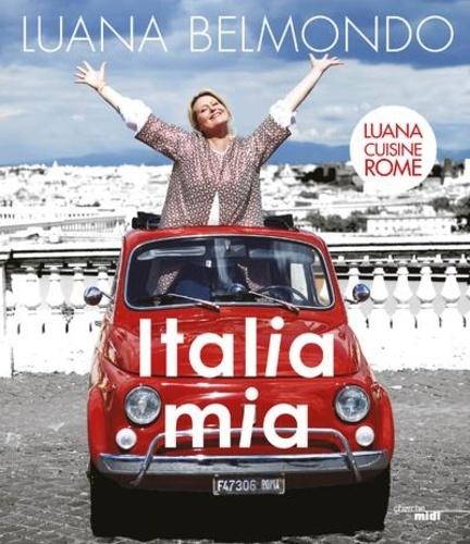 Italia mia  : Luana cuisine Rome
