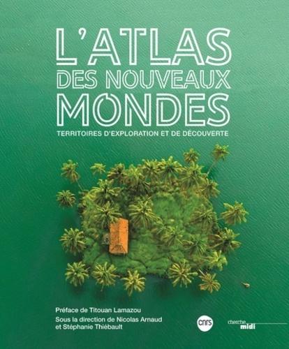 L'atlas des nouveaux mondes  : Territoires d'explorations et de découverte