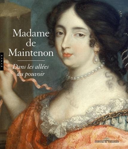 Madame de Maintenon  : [exposition, Versailles, Château de Versailles, Appartement de Madame de Maintenon, 16 avril au 21 juillet 2019]