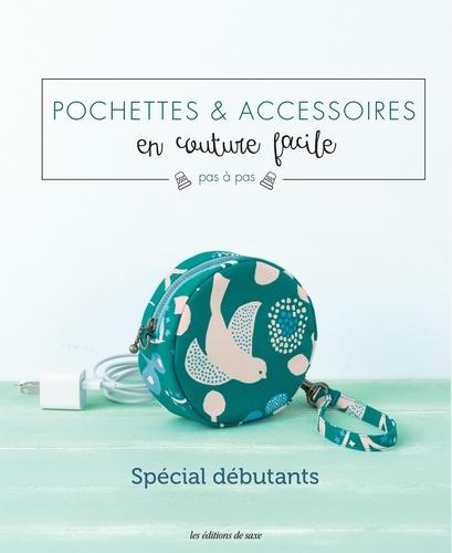 Pochettes & accessoires en couture facile pas à pas  : Spécial débutants