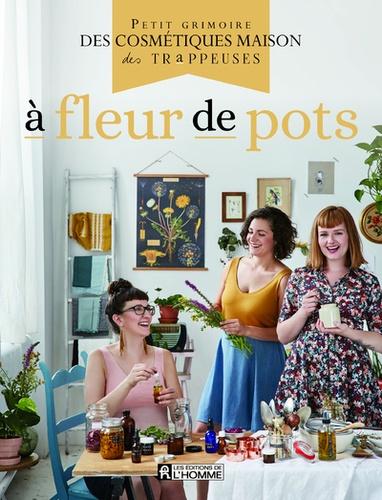 A fleur de pots  : petit grimoire des cosmétiques maison des Trappeuses