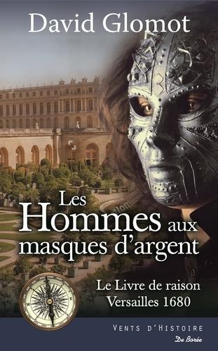 Les Hommes aux masques d'argent  : le livre de raison, Versailles 1680