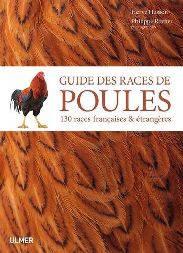 Guide des races de poules  : 130 races françaises & étrangères
