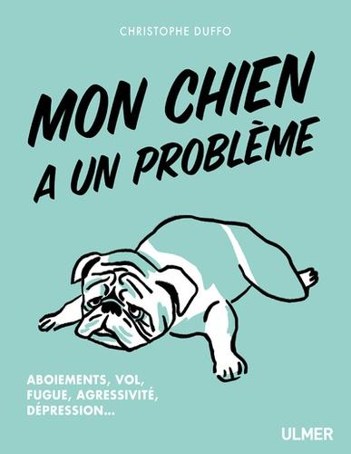 Mon chien a un probleme  : aboiement, vol, fugue, agressivité, dépression...