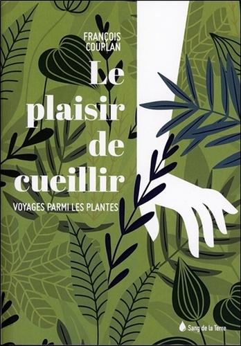 Le plaisir de cueillir  : Voyage parmi les plantes