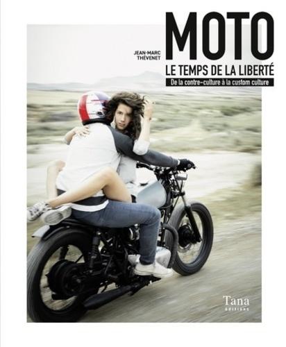 Moto, le temps de la liberté  : de la contre-culture à la custom culture