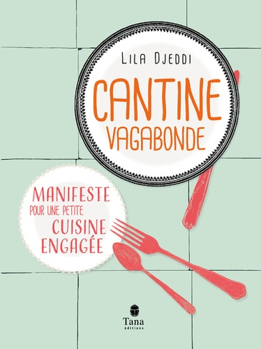 Cantine vagabonde  : Manifeste pour une petite cuisine engagée