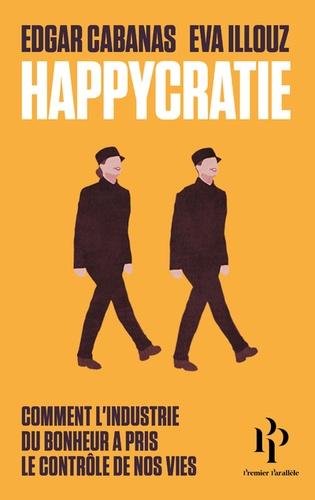 Happycratie  : Comment l'industrie du bonheur a pris le contrôle de nos vies
