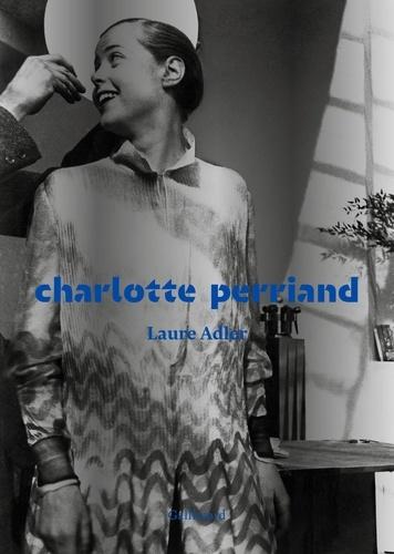 Charlotte Perriand / Laure Adler   Adler, Laure (1950-....). Auteur