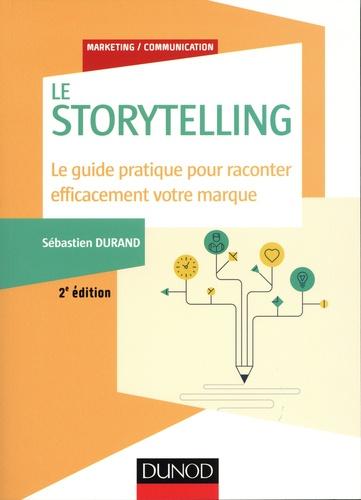 Storytelling : Le guide pratique pour raconter efficacement votre marque / Sébastien Durand | Durand, Sébastien. Auteur