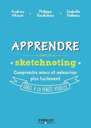 Apprendre avec le sketchnoting : comment ré-enchanter les manières d'apprendre grâce à la pensée visuelle / Audrey Akoun, Philippe Boukobza, Isabelle Pailleau | Akoun, Audrey. Auteur