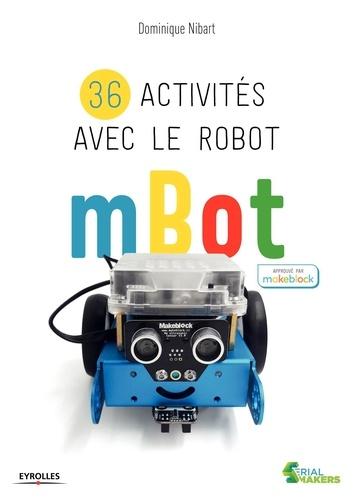 36 activités avec le robot mBot / Dominique Nibart | Nibart, Dominique. Auteur