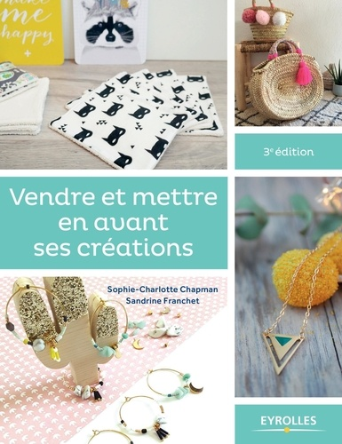 Vendre et mettre en avant ses créations / Sophie-Charlotte Chapman, Sandrine Franchet | Chapman, Sophie-Charlotte. Auteur