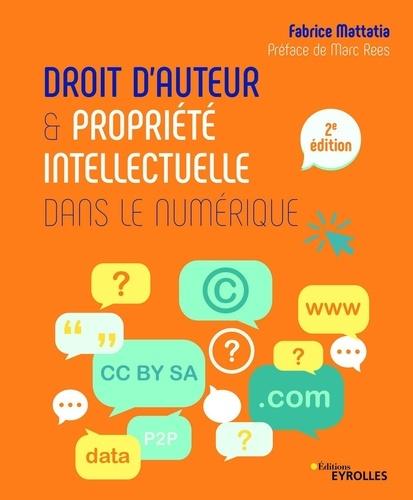 Droit d'auteur & propriété intellectuelle dans le numérique / Fabrice Mattatia | Mattatia, Fabrice. Auteur