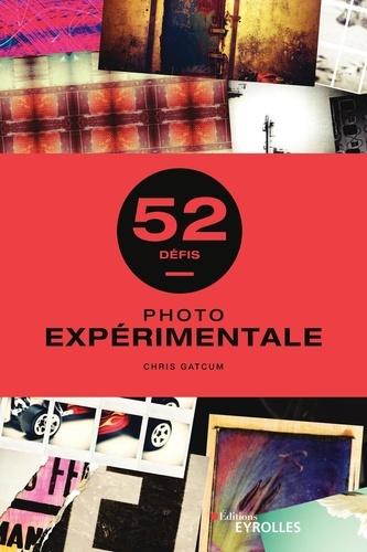 52 défis Photo expérimentale / Chris Gatcum | Gatcum, Chris. Auteur