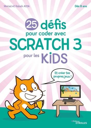 25 défis pour coder avec Scratch 3 pour les kids / Morad Attik, Rabah Attik | Attik, Morad. Auteur
