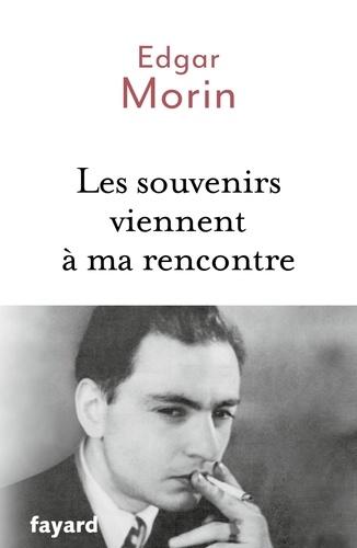 Les souvenirs viennent à ma rencontre / Edgar Morin | Morin, Edgar (1921-....). Auteur