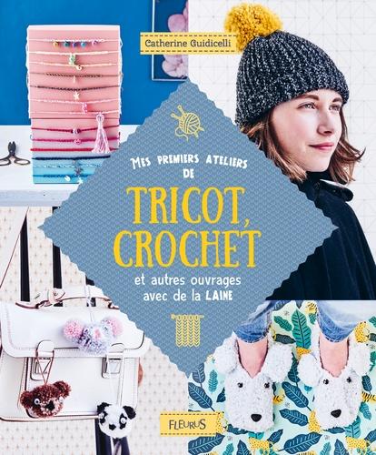 Mes premiers ateliers de tricot, crochet et autres ouvrages avec de la laine / Catherine Guidicelli | Guidicelli, Catherine. Auteur