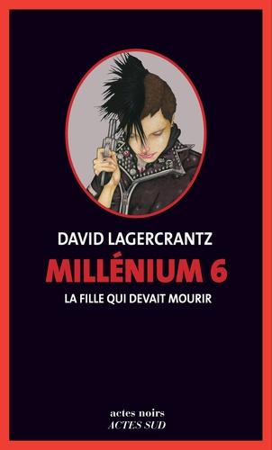 La fille qui devait mourir / David Lagercrantz | Lagercrantz, David - 1962-..... Auteur
