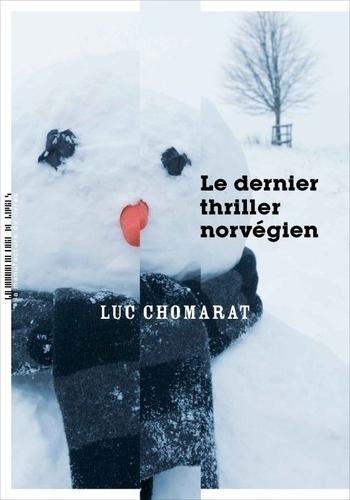 Le dernier thriller norvégien / Luc Chomarat | Chomarat, Luc. Auteur