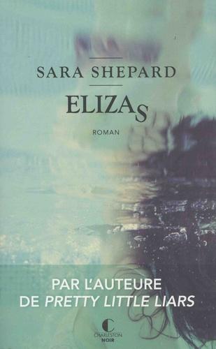 Elizas / Sara Shepard   Shepard, Sara (1977-....). Auteur