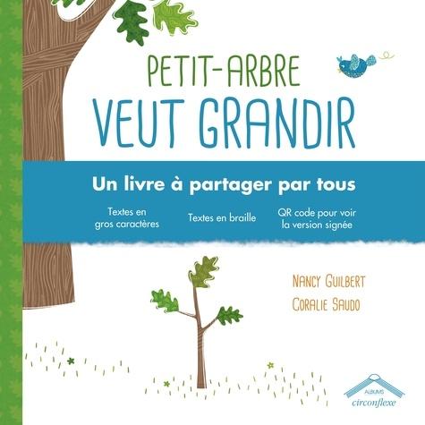 Petit-Arbre veut grandir : Edition en gros caractères / Nancy Guilbert, Coralie Saudo | Guilbert, Nancy (1974-....). Auteur