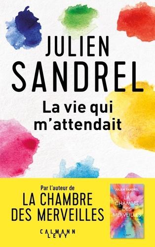La vie qui m'attendait / Julien Sandrel | Sandrel, Julien (1980-....). Auteur