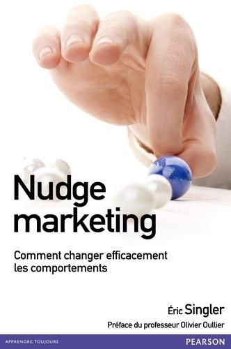 Nudge marketing : Comment changer efficacement les comportements / Eric Singler | Singler, Eric