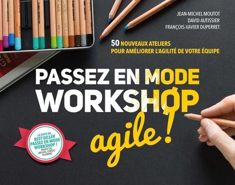 Passez en mode workshop agile ! : 50 nouveaux ateliers pour améliorer l?'agilité de votre équipe / Jean-Michel Moutot, David Autissier, François-Xavier Duperret | Moutot, Jean-Michel. Auteur