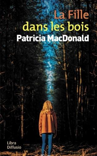 La fille dans les bois / Patricia MacDonald | MacDonald, Patricia (1949-....). Auteur