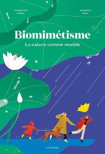 Biomimétisme : La nature comme modèle / Emmanuelle Walker, Séraphine Menu   Walker, Emmanuelle. Auteur