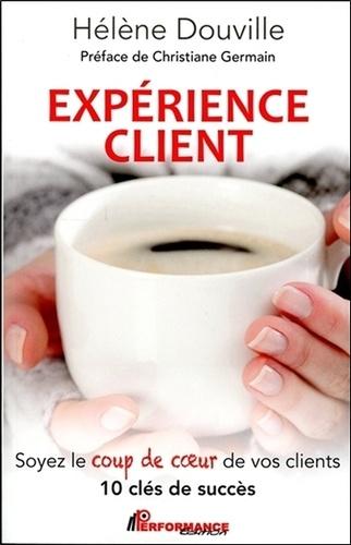 Expérience client : Soyez le coup de coeur de vos clients / Hélène Douville | Douville, Hélène. Auteur