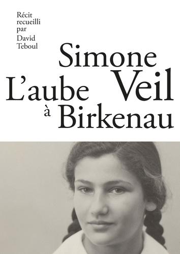 L'aube à Birkenau / Simone Veil | Veil, Simone (1927-2017). Auteur