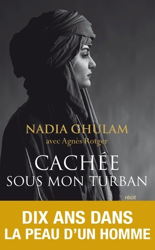 Cachée sous mon turban / Nadia Ghulam, Agnès Rotger | Ghulam, Nadia. Auteur