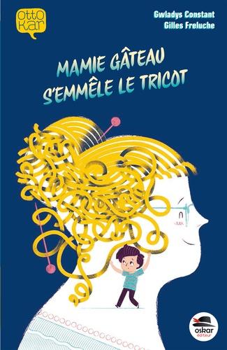 Mamie gâteau s'emmêle le tricot / Gwladys Constant | Constant, Gwladys (1980-....). Auteur