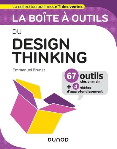 La boîte à outils du Design Thinking : 67 outils clés en main + 4 vidéos d'approfondissement / Emmanuel Brunet | Brunet, Emmanuel. Auteur