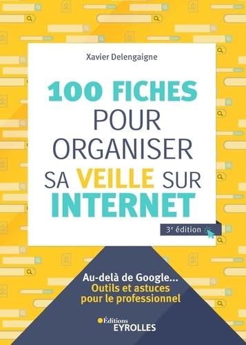 100 fiches pour organiser sa veille sur Internet / Xavier Delengaigne | Delengaigne, Xavier. Auteur