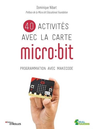 40 activités avec la carte micro:bit : Programmation avec makecode / Dominique Nibart | Nibart, Dominique. Auteur