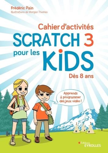 Cahier d'activités Scratch pour les kids 3 / Frédéric Pain | Pain, Frédéric. Auteur