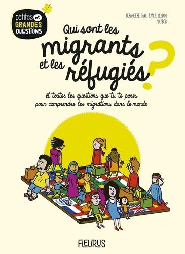 Qui sont les migrants et les réfugiés ? : Et toutes les questions que tu te poses pour comprendre les migrations dans le monde / Bérangère Taxil, Emilie Lenain   Taxil, Bérangère. Auteur