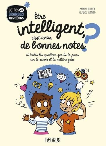 Etre intelligent, c'est avoir de bonnes notes ? : Et toutes les questions que tu te poses sur le savoir et la matière grise / Marianne Doubrère   Doubrère, Marianne. Auteur