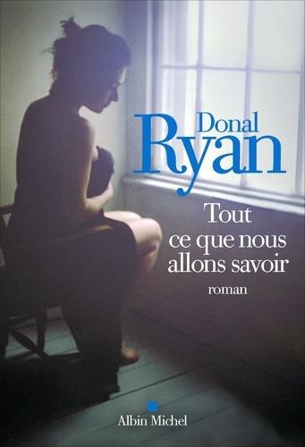 Tout ce que nous allons savoir / Donal Ryan   Ryan, Donal. Auteur