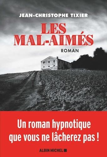 Les mal-aimés / Jean-Christophe Tixier | Tixier, Jean-Christophe (1967-....). Auteur