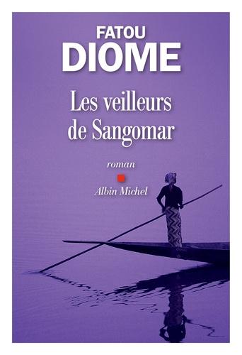 Les veilleurs de Sangomar / Fatou Diome | Diome, Fatou (1968-....). Auteur