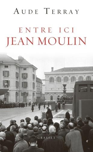 Entre ici Jean Moulin... : c'étaient les 18 et 19 décembre 1964 / Aude Terray   Terray, Aude (1964-....). Auteur